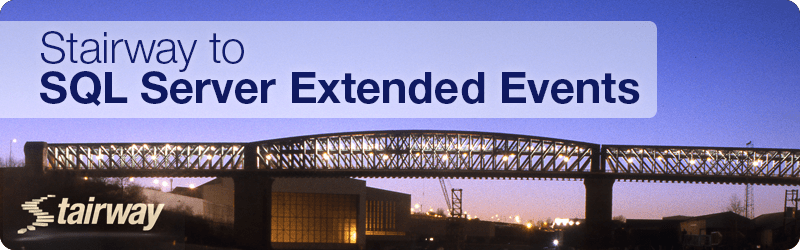 Stairway to SQL Server Extended Events