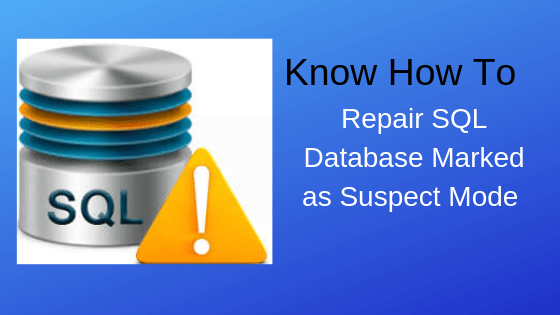 Know How to Repair SQL Database Marked as Suspect Mode in